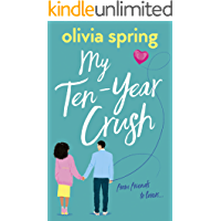 My Ten-Year Crush: A fun, feel-good romantic comedy: From Friends To Lovers...