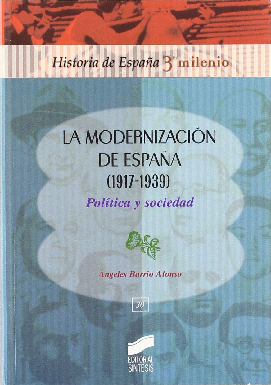 La modernización de España 1917-1939 : política y sociedad: 30 Historia de España, 3er milenio: Amazon.es: Barrio Alonso, Ángeles: Libros