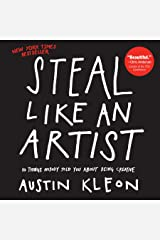 Steal Like an Artist: 10 Things Nobody Told You About Being Creative Kindle Edition