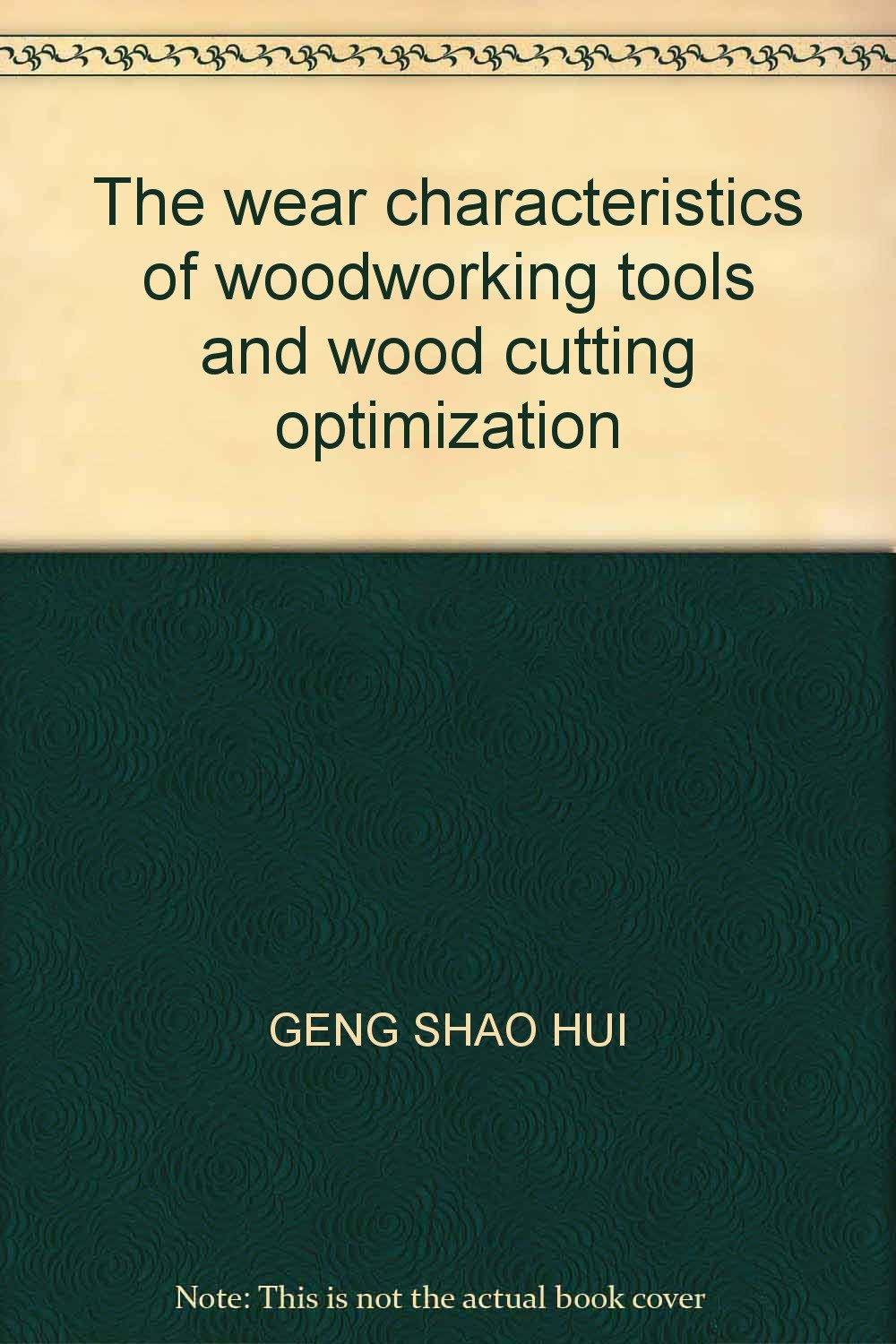 The wear characteristics of woodworking tools and wood cutting optimization