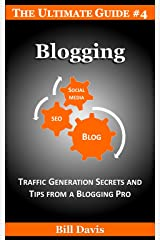 The Ultimate Guide to Blogging: Traffic: Traffic Generation Secrets and Tips from a Blogging Pro Kindle Edition