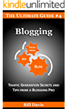 The Ultimate Guide to Blogging: Traffic: Traffic Generation Secrets and Tips from a Blogging Pro