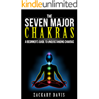 The Seven Major Chakras: A Beginners Guide To Understanding Chakras (English Edition)