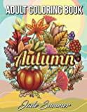 Autumn Coloring Book: An Adult Coloring Book with Beautiful Flowers, Adorable Animals, Fun Characters, and Relaxing Fall…