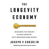 The Longevity Economy: Unlocking the World's Fastest-Growing, Most Misunderstood...