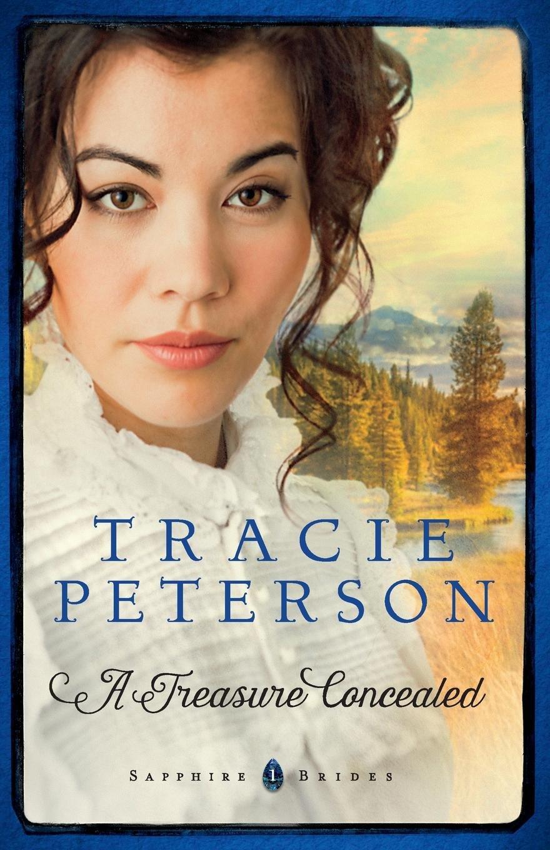 A Treasure Concealed Sapphire Brides Tracie Peterson 9780764213243 Amazon Books