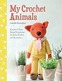 My Crochet Animals: 12 Crochet Animal Patterns with 35 Cute Crochet Accessories