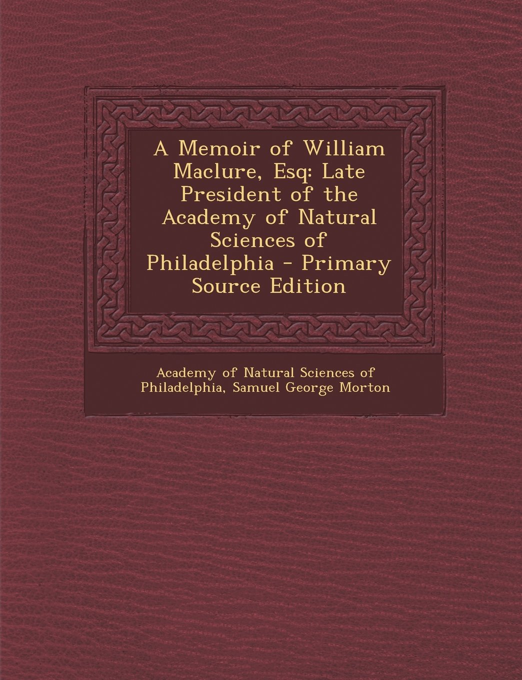 Download A Memoir of William Maclure, Esq: Late President of the Academy of Natural Sciences of Philadelphia PDF