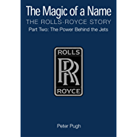 The Magic of a Name: The Rolls-Royce Story, Part 2: The Power Behind the Jets