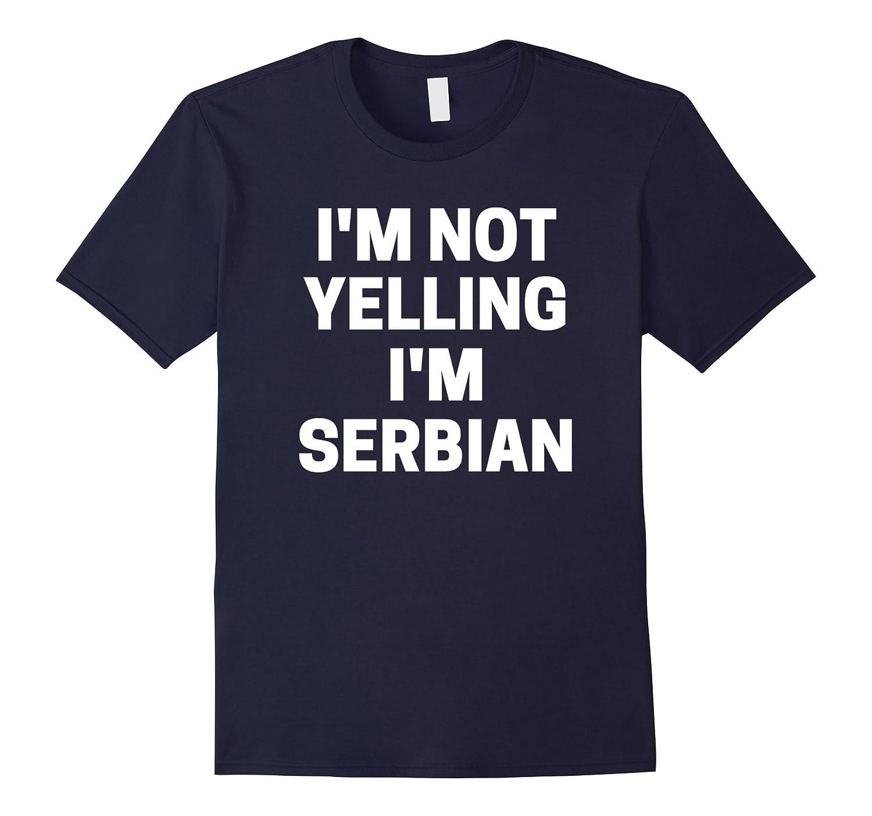 I'm Not Yelling I'm Serbian T-Shirt-TH