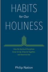 Habits for Our Holiness: How the Spiritual Disciplines Grow Us Up, Draw Us Together, and Send Us Out Kindle Edition