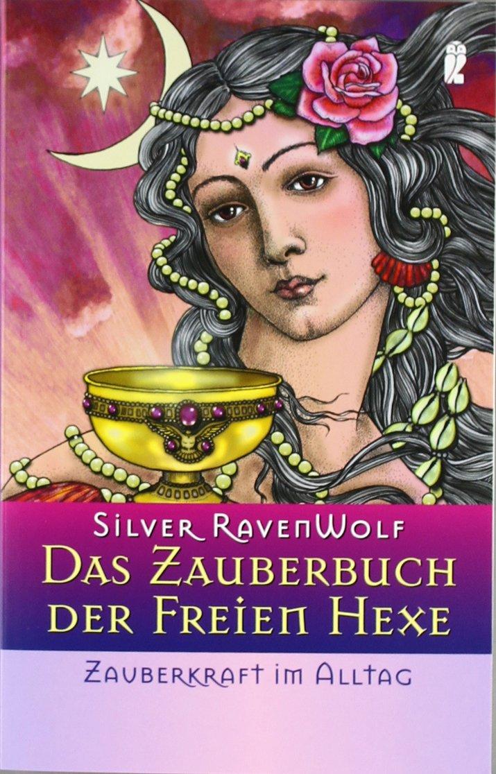 Das Zauberbuch der Freien Hexe - Zauberkraft im Alltag (Ullstein Taschenbuch)