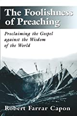 The Foolishness of Preaching : Proclaiming the Gospel Against the Wisdom of the World Paperback