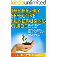 MAKE MONEY: The Highly Effective Fundraising Guide: Learn How To Make Fundraising Fun, Easy, And Profitable (Money, Make Money Online, Nonprofit, Raise ... Funding, Fundraising The Dead Book 1)