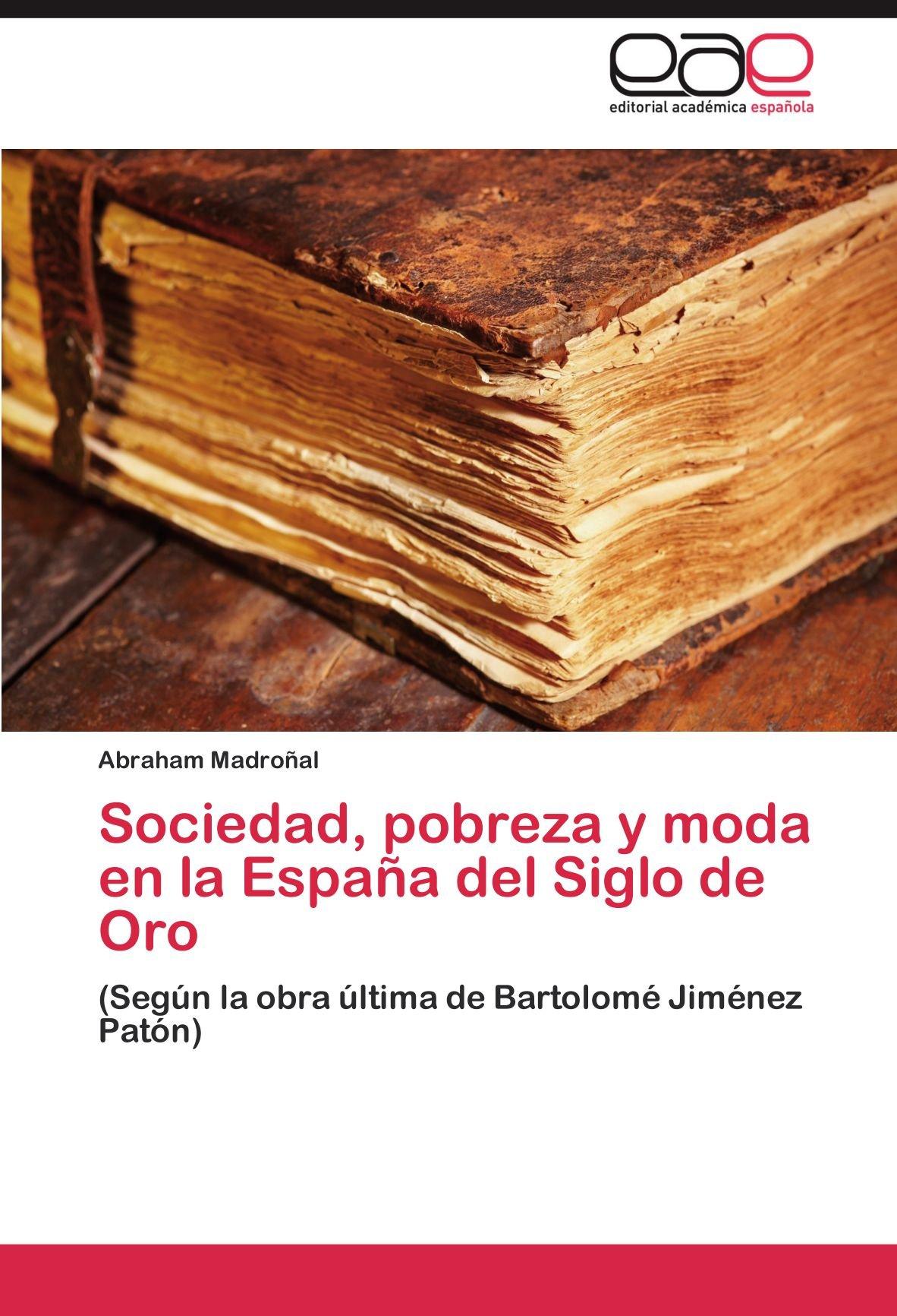 Sociedad, pobreza y moda en la España del Siglo de Oro: Amazon.es ...
