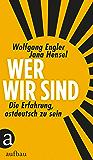 Wer wir sind: Die Erfahrung, ostdeutsch zu sein (German Edition)