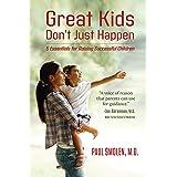 Great Kids Don't Just Happen: 5 Essentials for Raising Successful Children