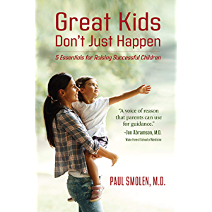 Great Kids Don't Just Happen: 5 Essentials for Raising Successful Children