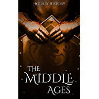 The Middle Ages: A History From Beginning to End (English Edition)