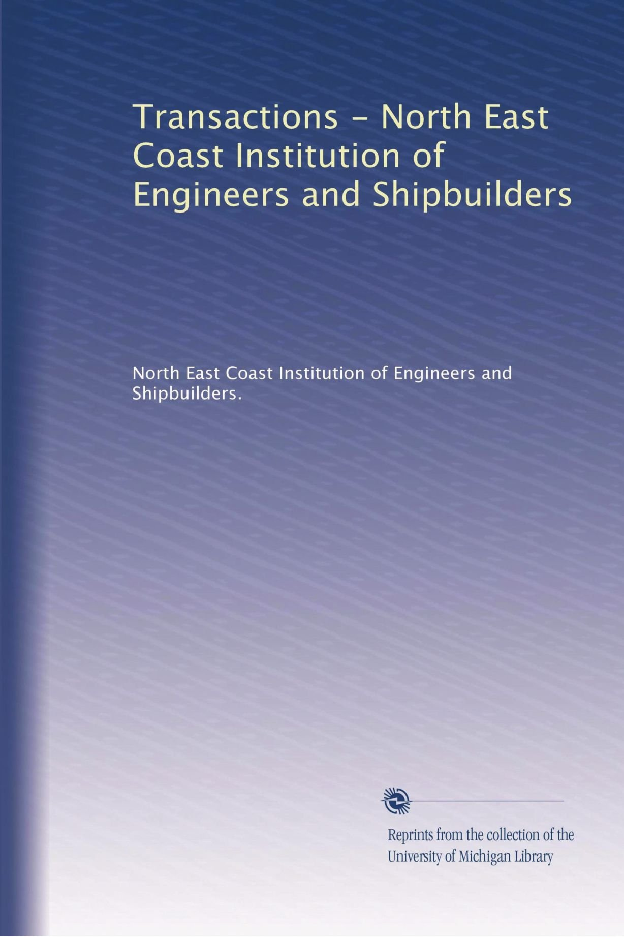 Read Online Transactions - North East Coast Institution of Engineers and Shipbuilders (Volume 20) ebook