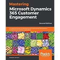 Mastering Microsoft Dynamics 365 Customer Engagement - Second Edition