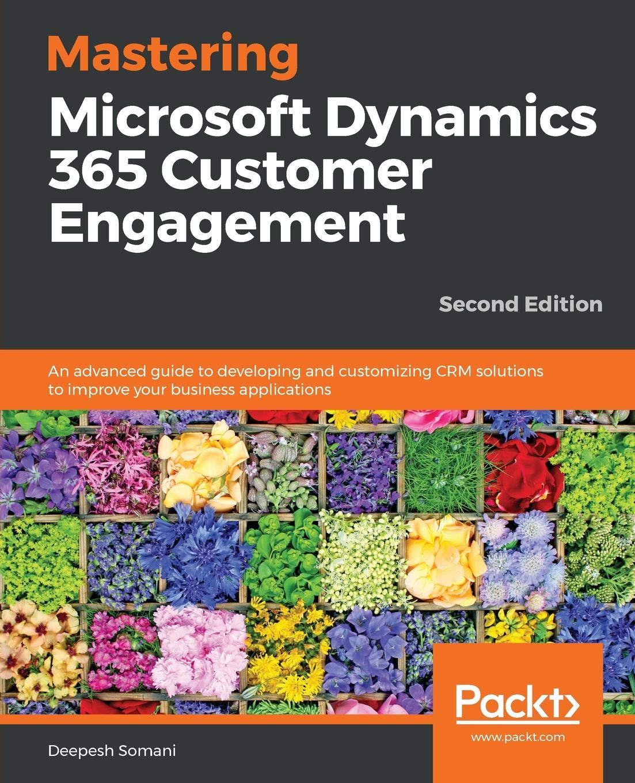 Mastering Microsoft Dynamics 365 Customer Engagement: An