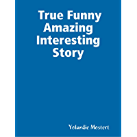 True Funny Amazing Interesting Story
