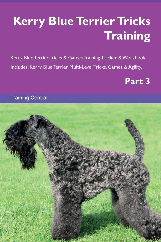 Download Kerry Blue Terrier Tricks Training Kerry Blue Terrier Tricks & Games Training Tracker & Workbook.  Includes: Kerry Blue Terrier Multi-Level Tricks, Games & Agility. Part 3 pdf