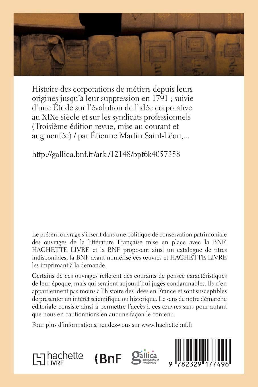 Histoire Des Corporations de Métiers Depuis Leurs Origines Jusquà Leur Suppression En 1791 (French Edition): Martin Saint-Leon-E: 9782329177496: ...