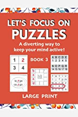Let's Focus on Puzzles: A diverting way to keep your mind active! Book 3: A third gentle activity book for older adults with mild dementia, memory ... concentrating, or recovering from stroke Paperback