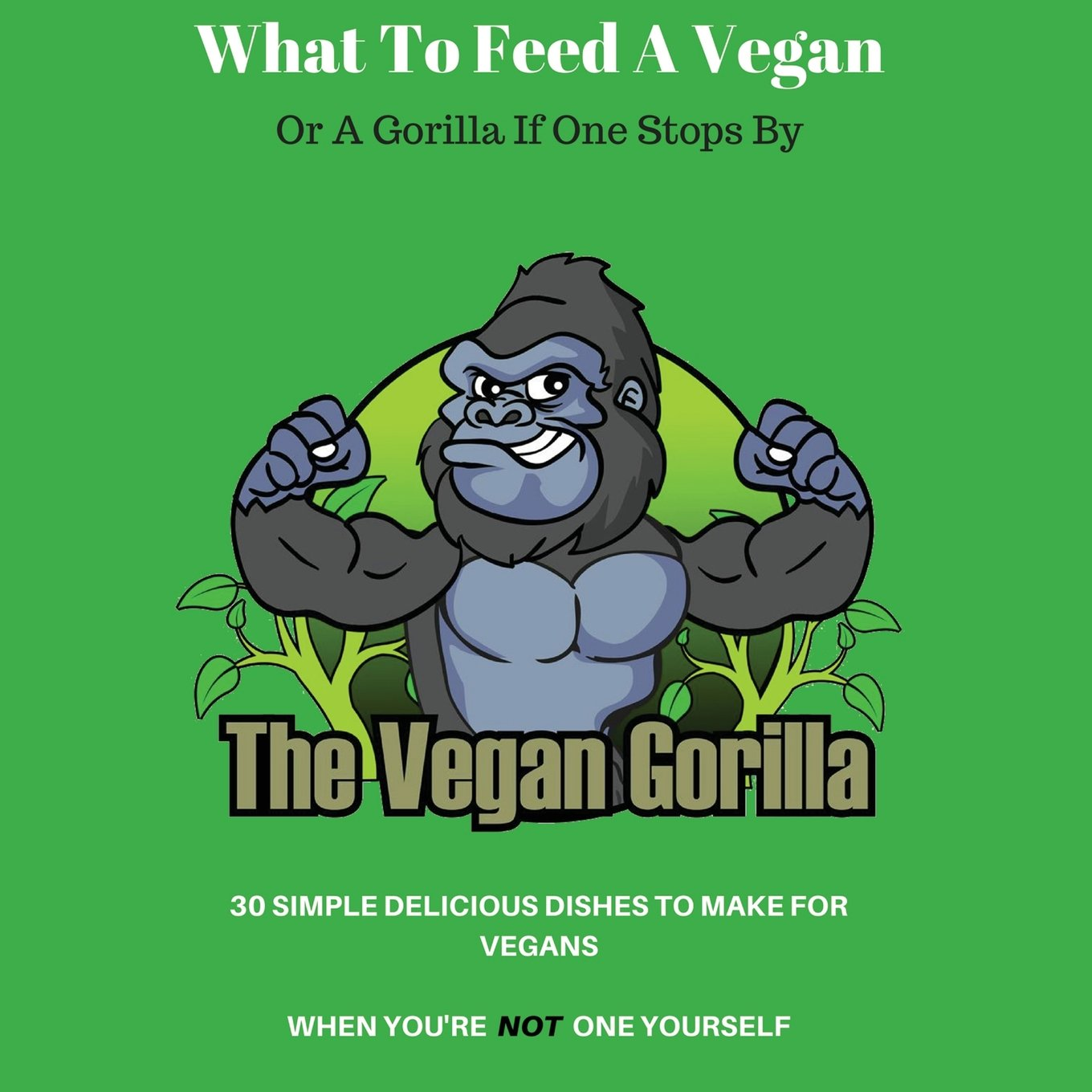 What to Feed a Vegan: Or a Gorilla If One Stops by