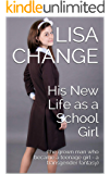 His New Life as a School Girl: (the grown man who became a teenage girl - a transgender fantasy)