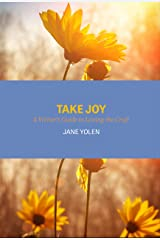 Take Joy: A Writer's Guide to Loving the Craft Kindle Edition