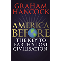 America Before: The Key to Earth's Lost Civilization: A new investigation into the mysteries of the human past by the bestselling author of Fingerprints of the Gods and Magicians of the Gods