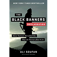 The Black Banners (Declassified): How Torture Derailed the War on Terror after 9/11 (Declassified Edition)