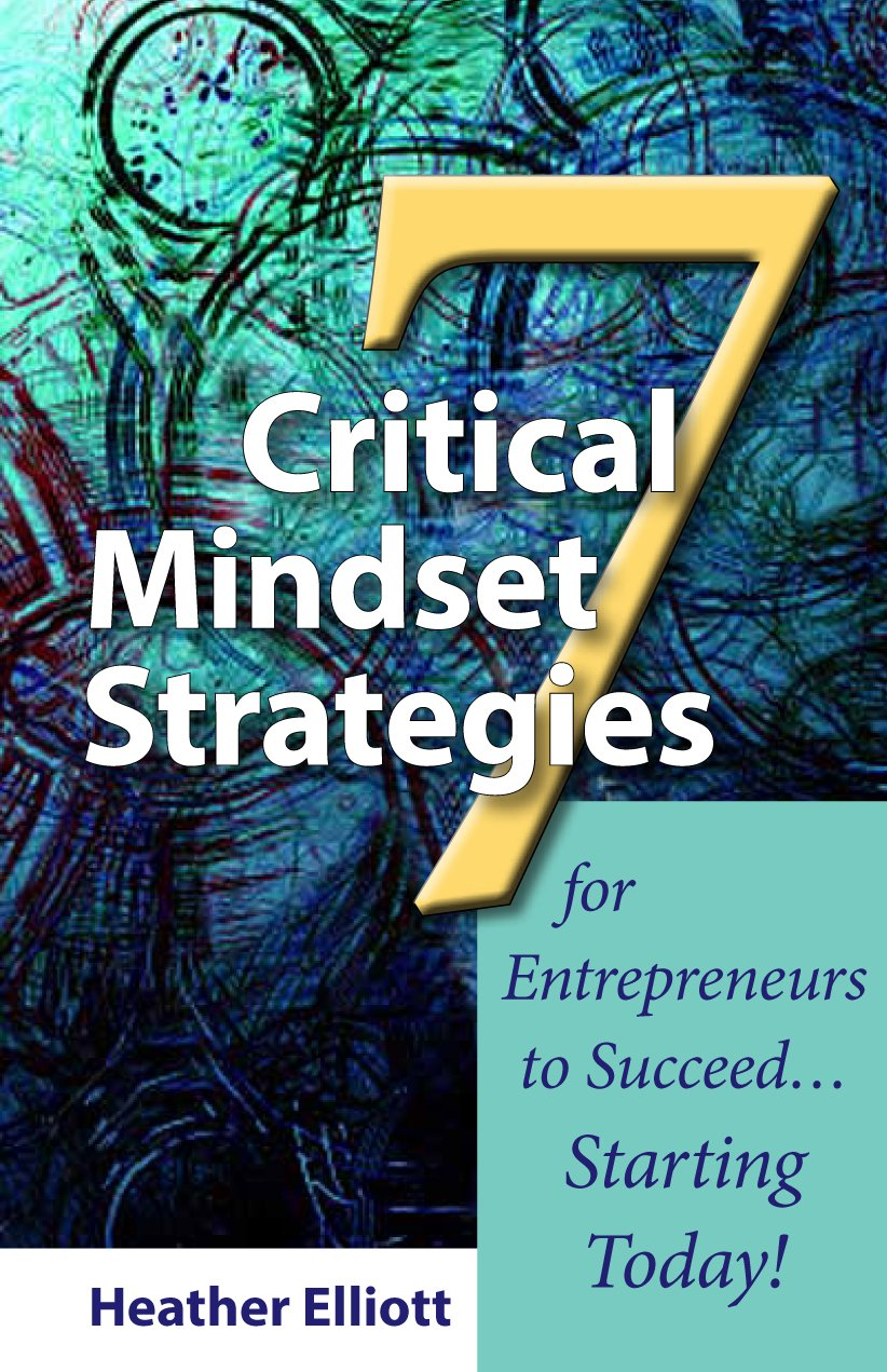 7 Critical Mindset Strategies for Entrepreneurs to Succeed... Starting Today! ebook