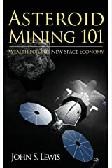 Asteroid Mining 101: Wealth for the New Space Economy Hardcover