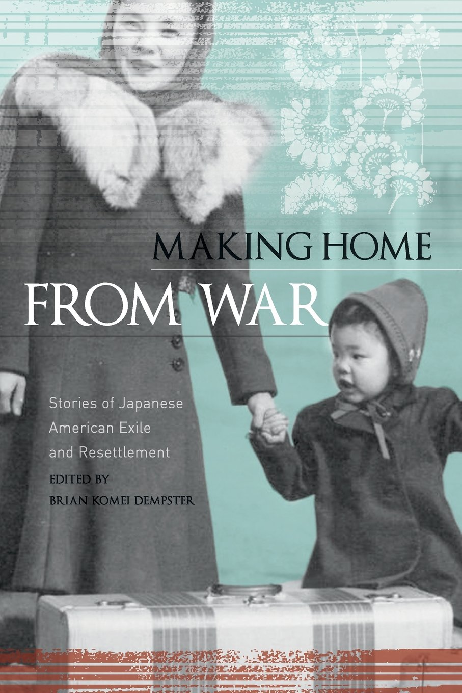 Making Home from War: Stories of Japanese American Exile and Resettlement