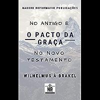 O Pacto da Graça: no Antigo e no Novo Testamento