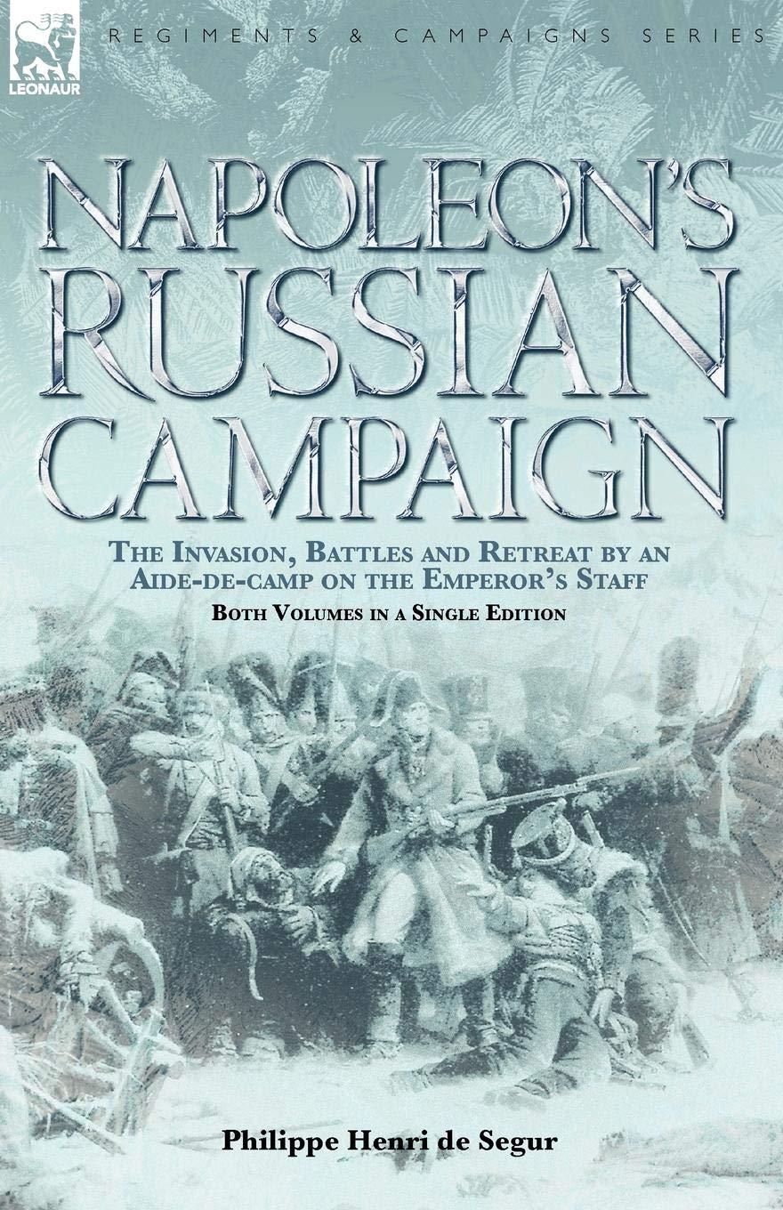 Read Online Napoleon's Russian Campaign: The Invasion, Battles and Retreat by an Aide-de-Camp on the Emperor's Staff PDF