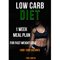 Low Carb Diet: 1 Week  Meal Plan For Fast Weight Loss 1400-1500 Calories (low-carb diet, low-carb diet for beginners, calories to lose weight, 1500 calorie ... calorie diet for women) (English Edition)