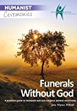Funerals Without God: A practical guide to humanist and non-religious funeral ceremonies