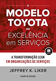 O Modelo Toyota de Excelência em Serviços: A Transformação Lean em Organizações de Serviço