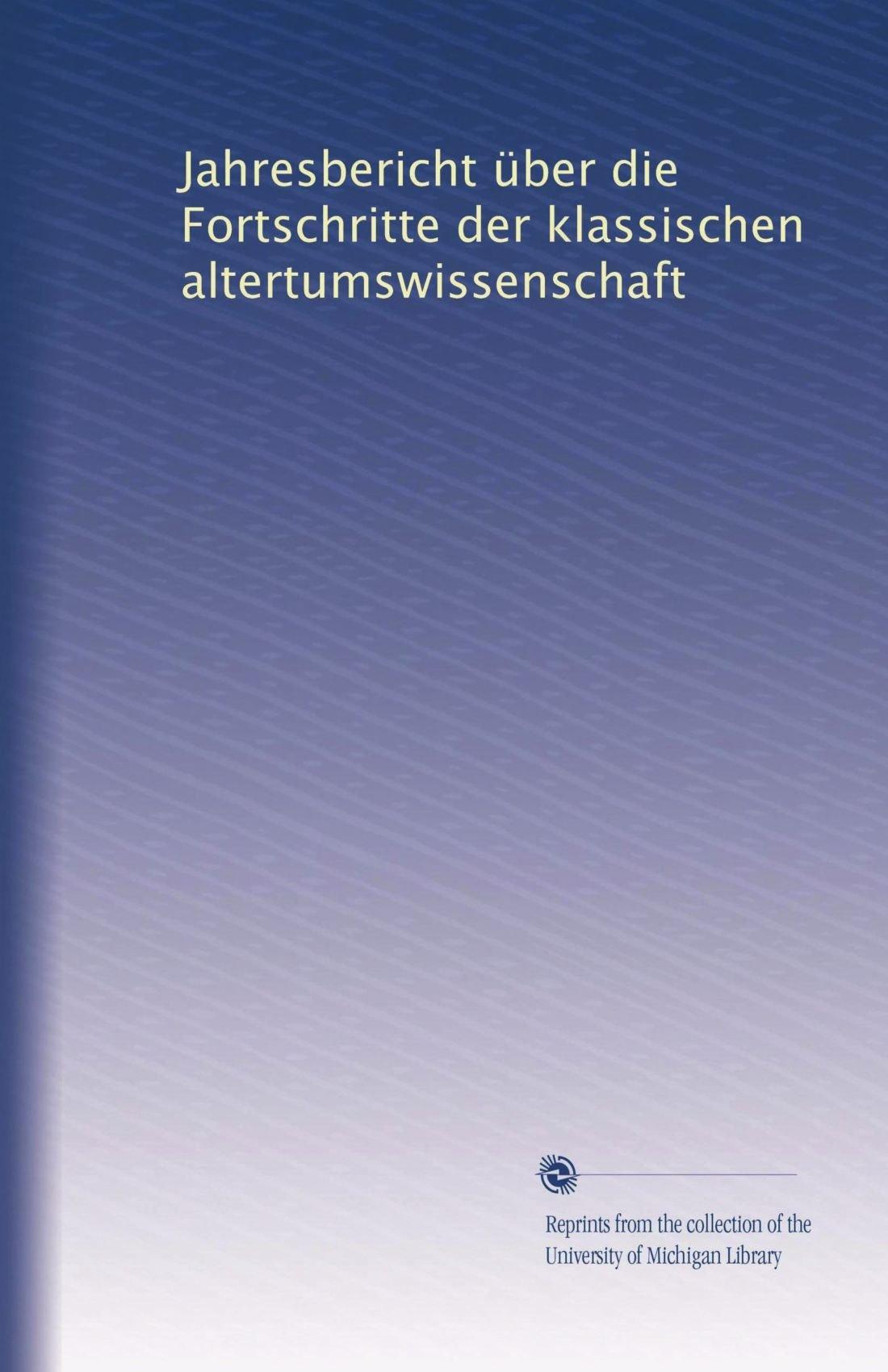 Download Jahresbericht über die Fortschritte der klassischen altertumswissenschaft (Volume 36) (German Edition) PDF