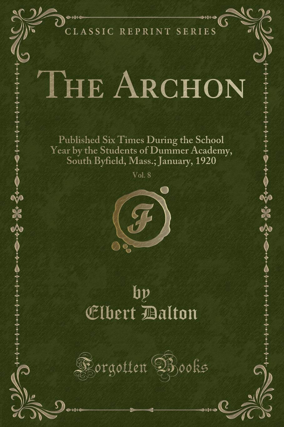 The Archon, Vol. 8: Published Six Times During the School Year by the Students of Dummer Academy, South Byfield, Mass.; January, 1920 (Classic Reprint) PDF