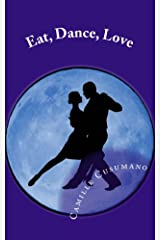 Eat, Dance, Love: An Anthology of Tango Stories & Essays Kindle Edition
