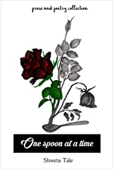 One spoon at a time: a poetic journey from a mournful today to a better tomorrow Kindle Edition