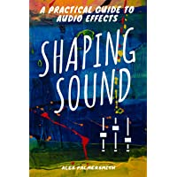 Shaping Sound: A Practical Guide to Audio Effects