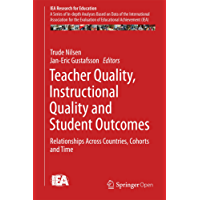 Teacher Quality, Instructional Quality and Student Outcomes: Relationships Across Countries, Cohorts and Time (IEA Research for Education)