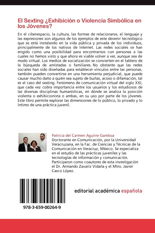 El Sexting ¿Exhibición o Violencia Simbólica en los Jóvenes?: Sexting, lo público, lo privado y lo íntimo de una práctica juvenil (Spanish Edition): ...